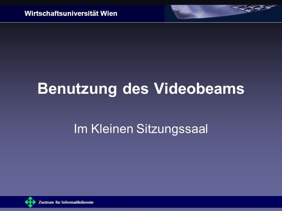 Wirtschaftsuniversität Wien Zentrum für Informatikdienste ZusatzinfosInhaltVorbereitungInbetriebnahmeBeenden Benutzung des Videobeams Im Kleinen Sitzungssaal