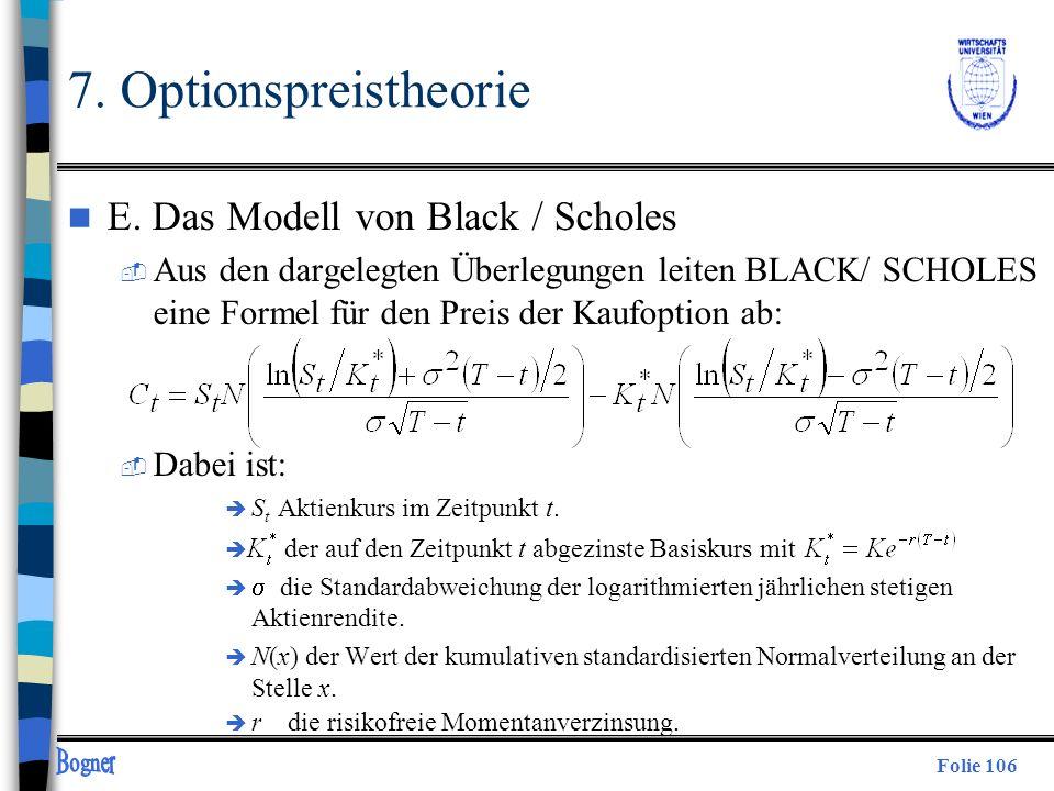 Folie 106 7. Optionspreistheorie n E. Das Modell von Black / Scholes  Aus den dargelegten Überlegungen leiten BLACK/ SCHOLES eine Formel für den Prei