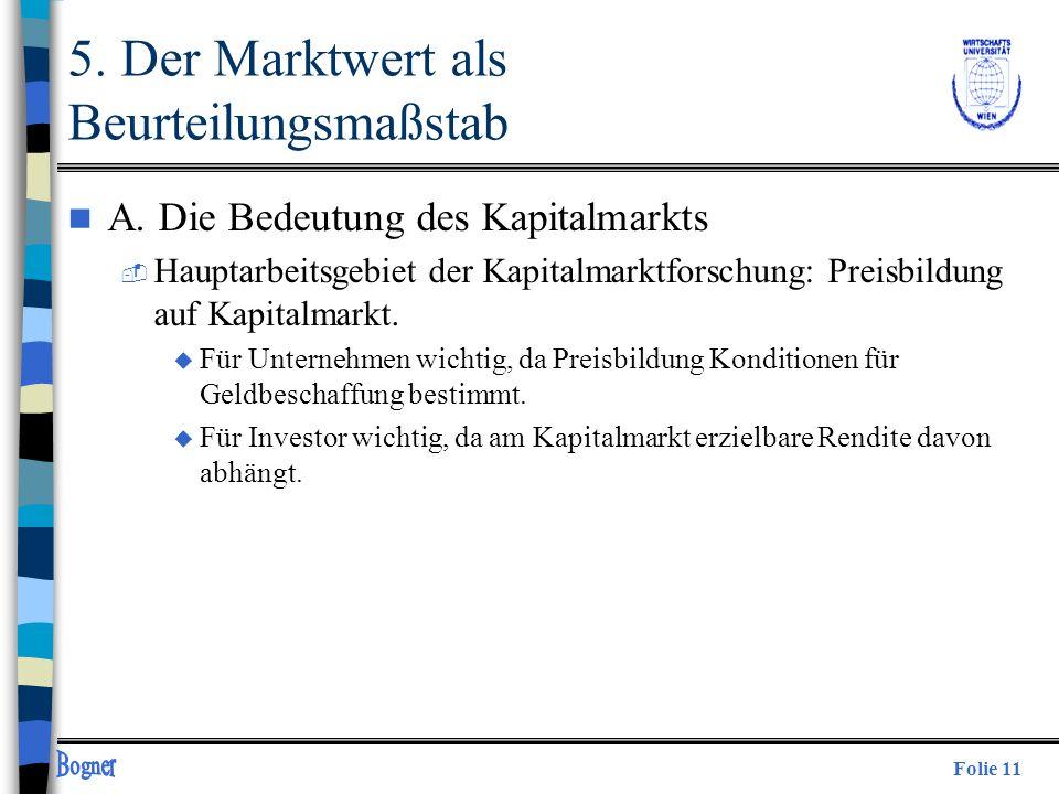 Folie 11 5. Der Marktwert als Beurteilungsmaßstab n A. Die Bedeutung des Kapitalmarkts  Hauptarbeitsgebiet der Kapitalmarktforschung: Preisbildung au