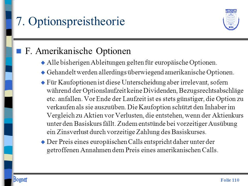 Folie 110 7. Optionspreistheorie n F. Amerikanische Optionen u Alle bisherigen Ableitungen gelten für europäische Optionen. u Gehandelt werden allerdi
