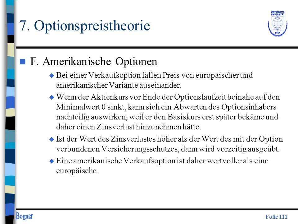 Folie 111 7. Optionspreistheorie n F. Amerikanische Optionen u Bei einer Verkaufsoption fallen Preis von europäischer und amerikanischer Variante ause