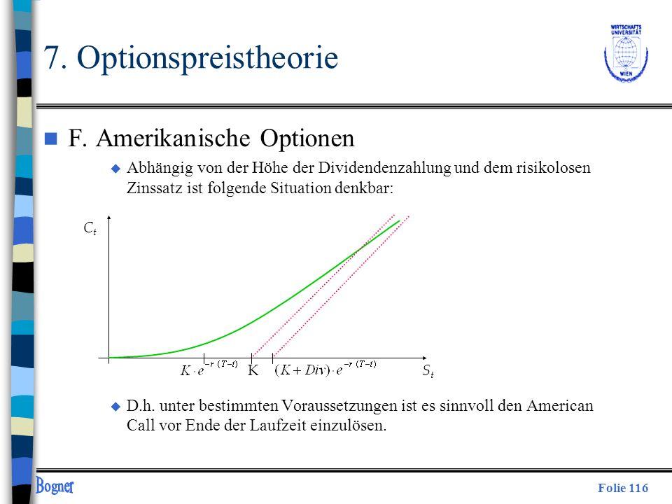 Folie 116 7. Optionspreistheorie n F. Amerikanische Optionen u Abhängig von der Höhe der Dividendenzahlung und dem risikolosen Zinssatz ist folgende S