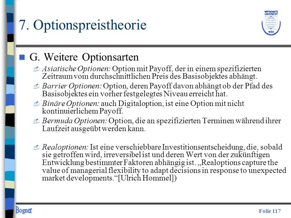 Folie 117 7. Optionspreistheorie n G. Weitere Optionsarten  Asiatische Optionen: Option mit Payoff, der in einem spezifizierten Zeitraum vom durchsch