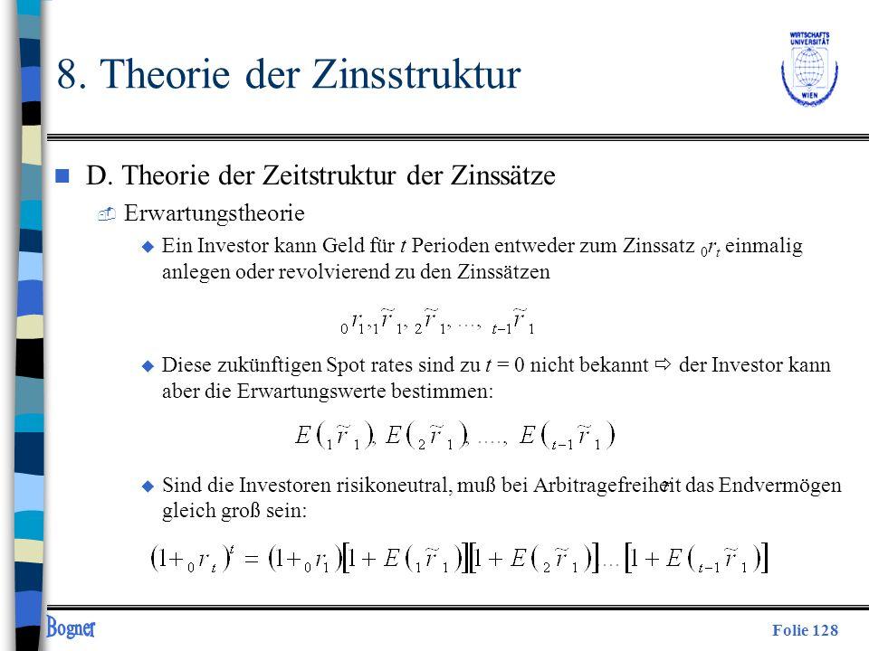 Folie 128 8. Theorie der Zinsstruktur n D. Theorie der Zeitstruktur der Zinssätze  Erwartungstheorie u Ein Investor kann Geld für t Perioden entweder