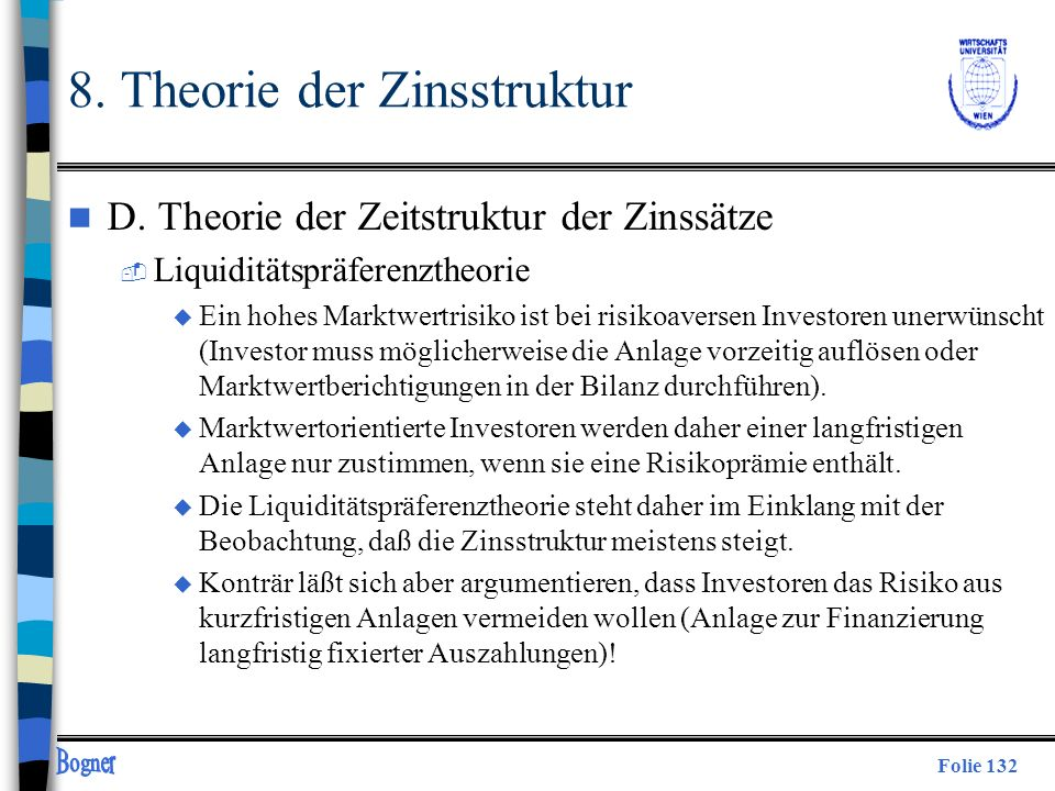 Folie 132 8. Theorie der Zinsstruktur n D. Theorie der Zeitstruktur der Zinssätze  Liquiditätspräferenztheorie u Ein hohes Marktwertrisiko ist bei ri