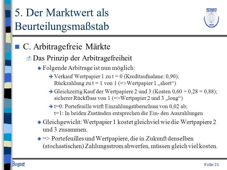 Folie 21 5. Der Marktwert als Beurteilungsmaßstab n C. Arbitragefreie Märkte  Das Prinzip der Arbitragefreiheit u Folgende Arbitrage ist nun möglich: