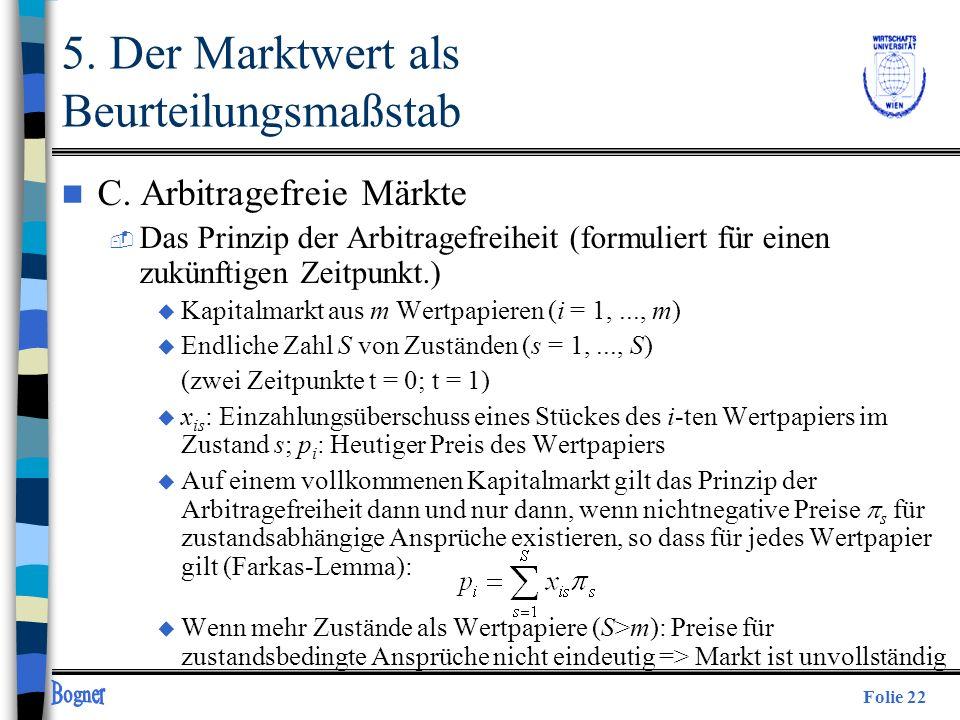 Folie 22 n C. Arbitragefreie Märkte  Das Prinzip der Arbitragefreiheit (formuliert für einen zukünftigen Zeitpunkt.) u Kapitalmarkt aus m Wertpapiere