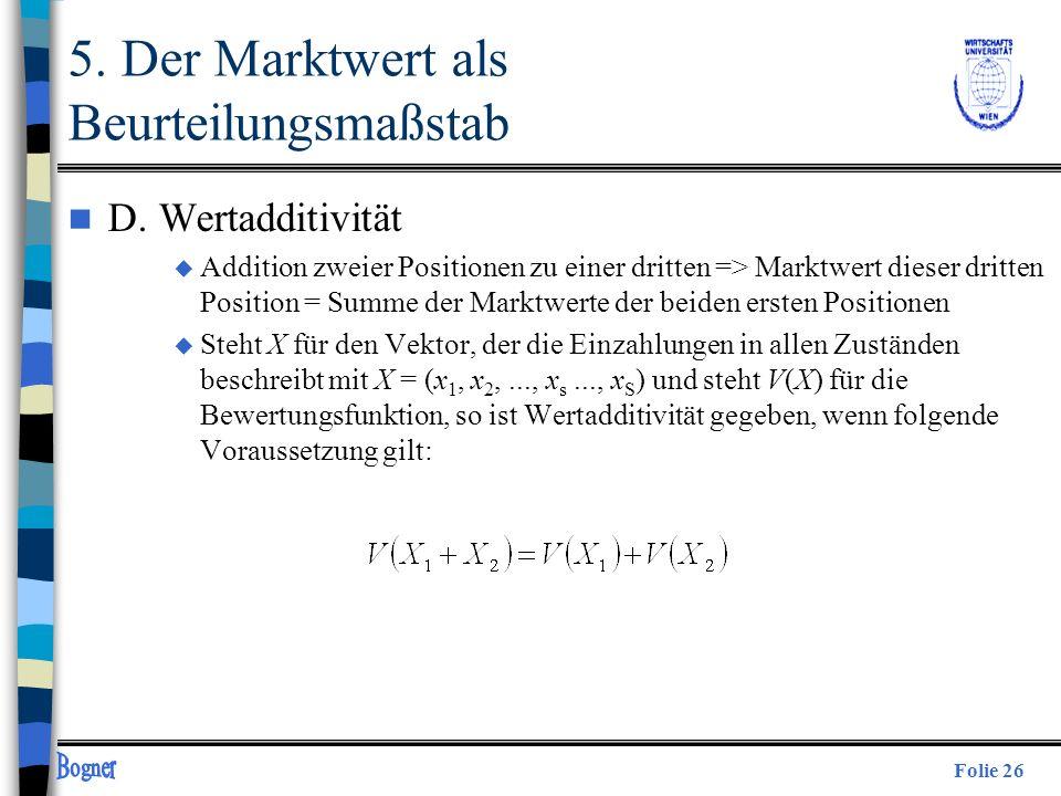 Folie 26 n D. Wertadditivität u Addition zweier Positionen zu einer dritten => Marktwert dieser dritten Position = Summe der Marktwerte der beiden ers