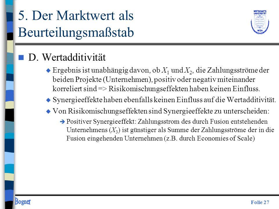 Folie 27 n D. Wertadditivität u Ergebnis ist unabhängig davon, ob X 1 und X 2, die Zahlungsströme der beiden Projekte (Unternehmen), positiv oder nega