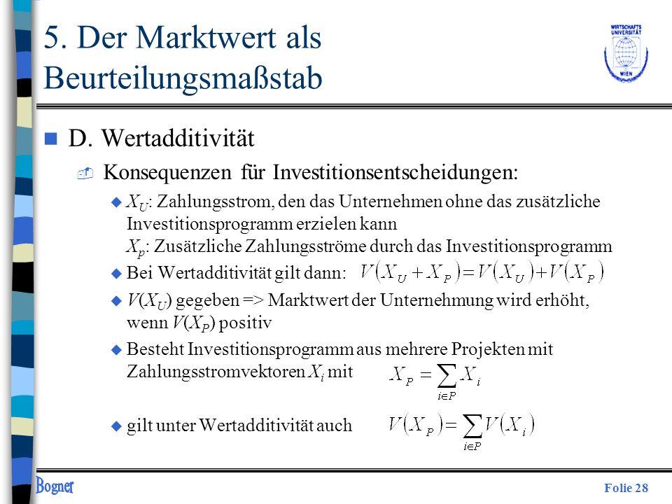 Folie 28 n D. Wertadditivität  Konsequenzen für Investitionsentscheidungen: u X U : Zahlungsstrom, den das Unternehmen ohne das zusätzliche Investiti
