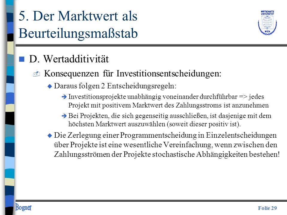 Folie 29 5. Der Marktwert als Beurteilungsmaßstab n D. Wertadditivität  Konsequenzen für Investitionsentscheidungen: u Daraus folgen 2 Entscheidungsr
