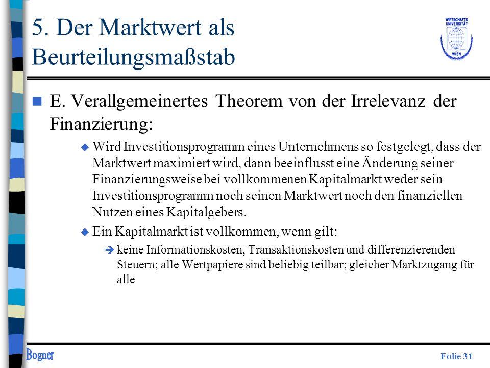 Folie 31 5. Der Marktwert als Beurteilungsmaßstab n E. Verallgemeinertes Theorem von der Irrelevanz der Finanzierung: u Wird Investitionsprogramm eine