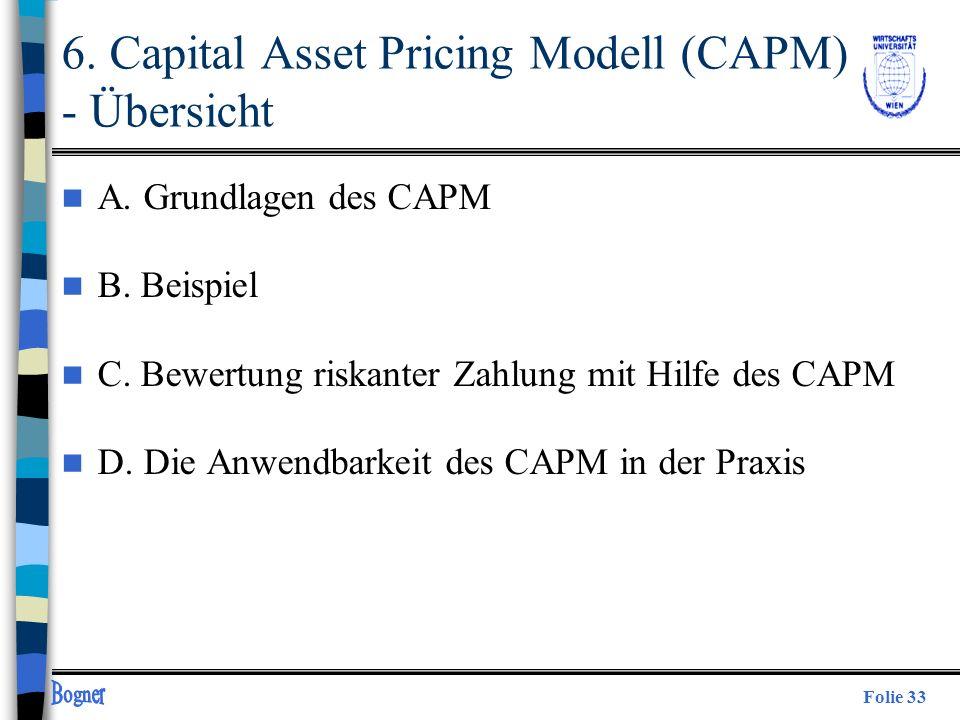 Folie 33 6. Capital Asset Pricing Modell (CAPM) - Übersicht n A. Grundlagen des CAPM n B. Beispiel n C. Bewertung riskanter Zahlung mit Hilfe des CAPM