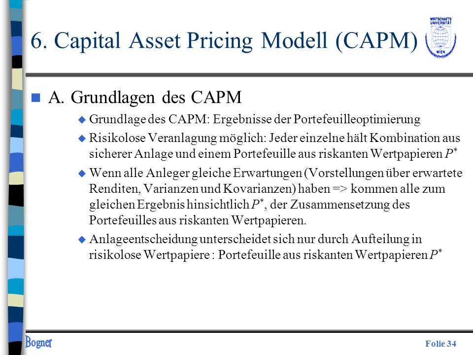 Folie 34 6. Capital Asset Pricing Modell (CAPM) n A. Grundlagen des CAPM u Grundlage des CAPM: Ergebnisse der Portefeuilleoptimierung u Risikolose Ver