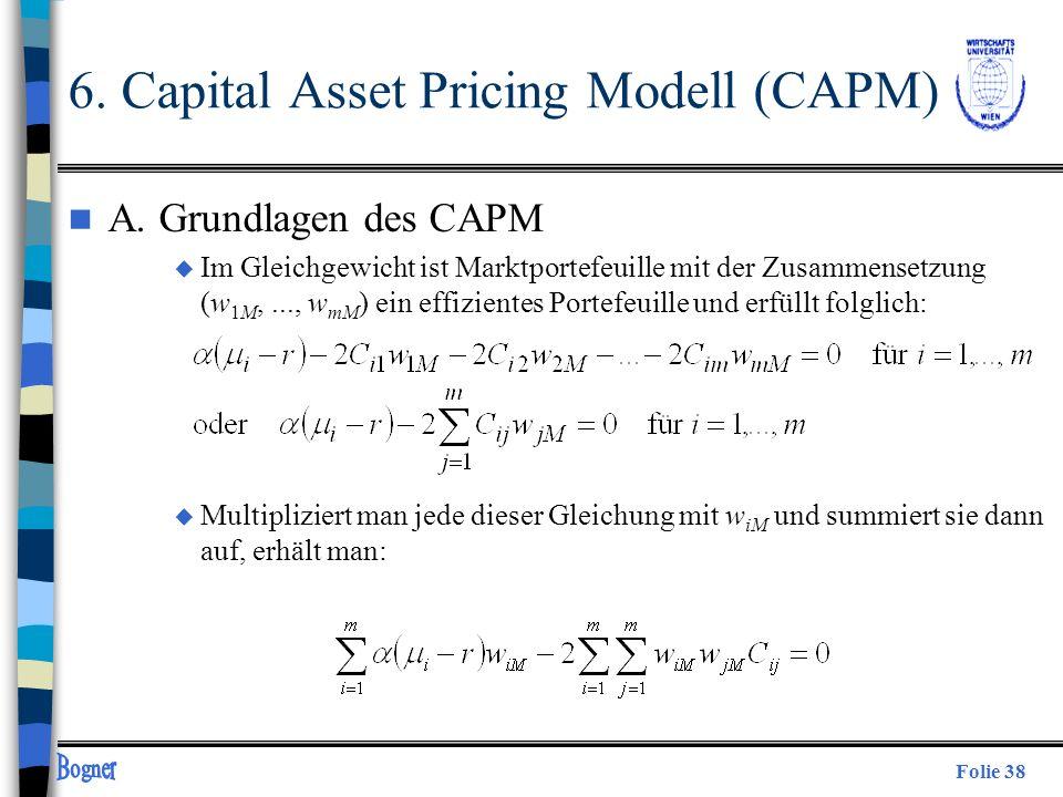 Folie 38 n A. Grundlagen des CAPM u Im Gleichgewicht ist Marktportefeuille mit der Zusammensetzung (w 1M,..., w mM ) ein effizientes Portefeuille und