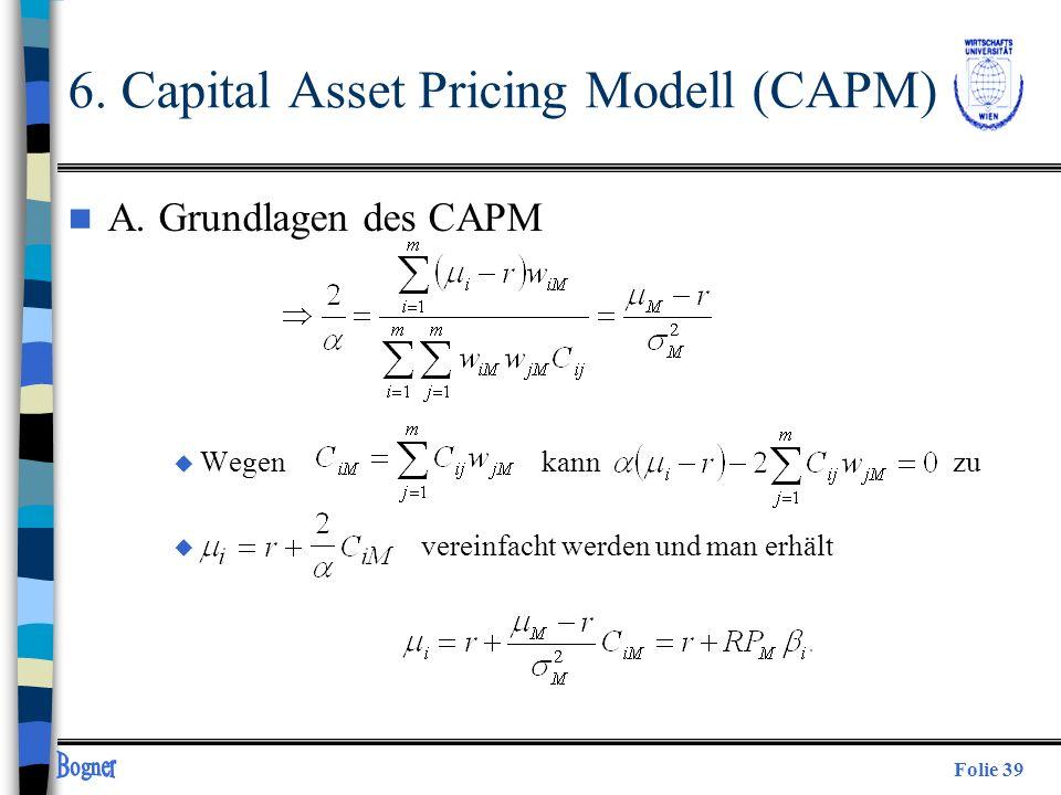 Folie 39 n A. Grundlagen des CAPM u Wegen kann zu u vereinfacht werden und man erhält 6. Capital Asset Pricing Modell (CAPM)