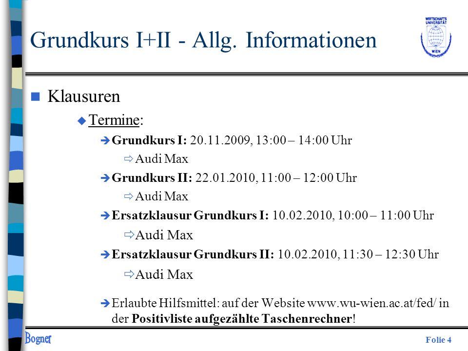 Folie 4 Grundkurs I+II - Allg. Informationen n Klausuren u Termine: è Grundkurs I: 20.11.2009, 13:00 – 14:00 Uhr Audi Max è Grundkurs II: 22.01.2010,