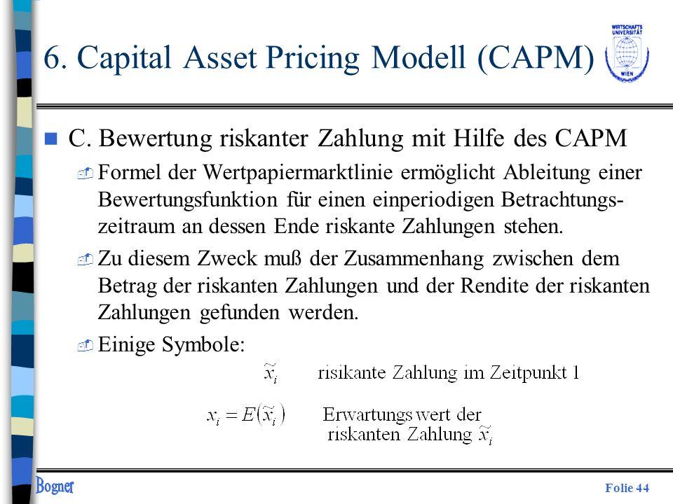 Folie 44 n C. Bewertung riskanter Zahlung mit Hilfe des CAPM  Formel der Wertpapiermarktlinie ermöglicht Ableitung einer Bewertungsfunktion für einen