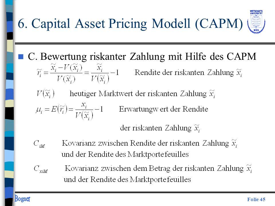 Folie 45 n C. Bewertung riskanter Zahlung mit Hilfe des CAPM 6. Capital Asset Pricing Modell (CAPM)