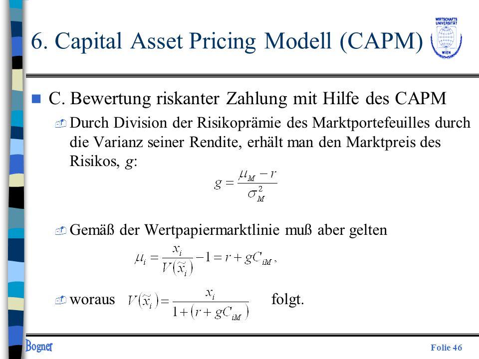 Folie 46 n C. Bewertung riskanter Zahlung mit Hilfe des CAPM  Durch Division der Risikoprämie des Marktportefeuilles durch die Varianz seiner Rendite