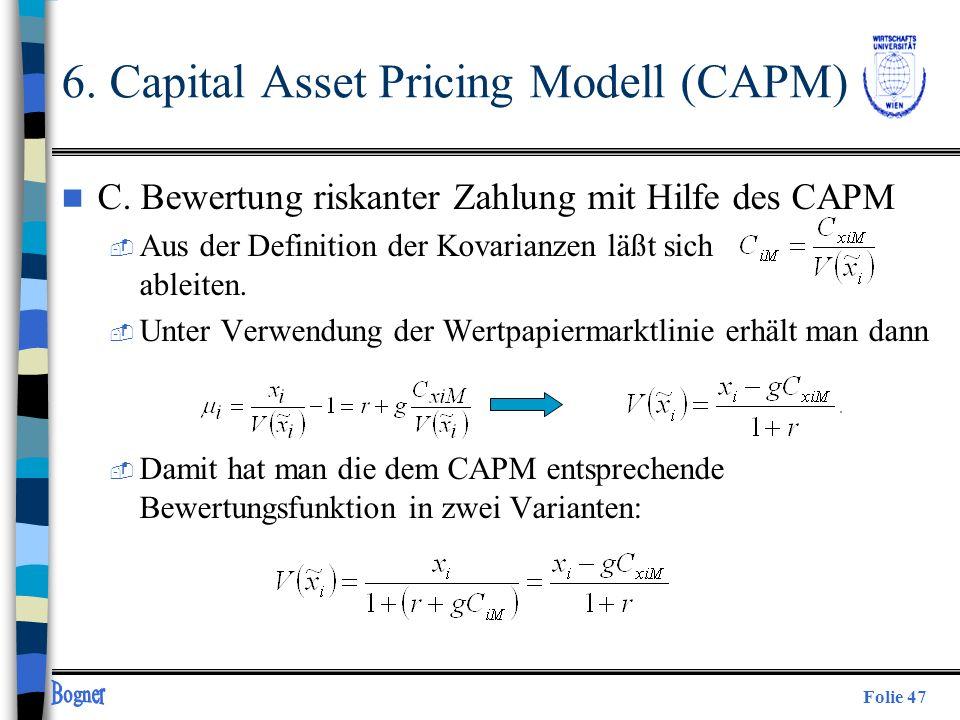 Folie 47 n C. Bewertung riskanter Zahlung mit Hilfe des CAPM  Aus der Definition der Kovarianzen läßt sich ableiten.  Unter Verwendung der Wertpapie