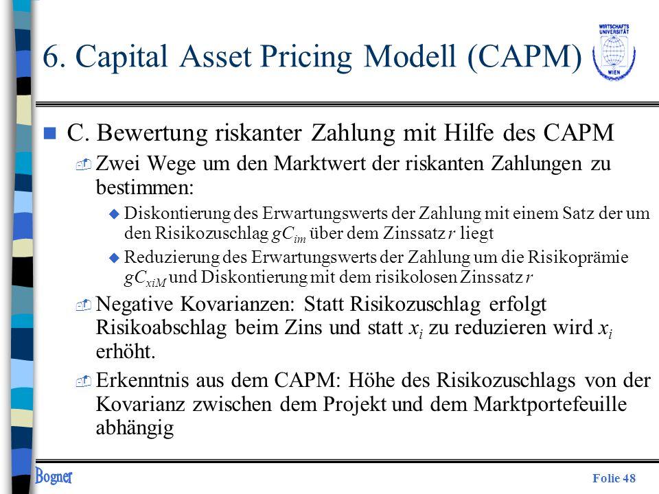 Folie 48 n C. Bewertung riskanter Zahlung mit Hilfe des CAPM  Zwei Wege um den Marktwert der riskanten Zahlungen zu bestimmen: u Diskontierung des Er