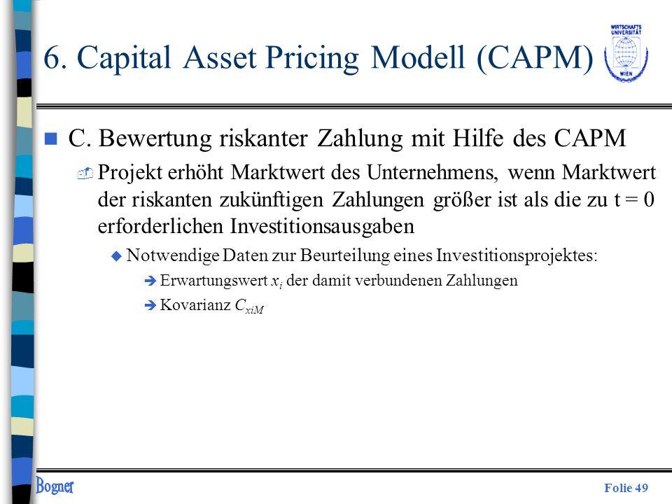 Folie 49 n C. Bewertung riskanter Zahlung mit Hilfe des CAPM  Projekt erhöht Marktwert des Unternehmens, wenn Marktwert der riskanten zukünftigen Zah