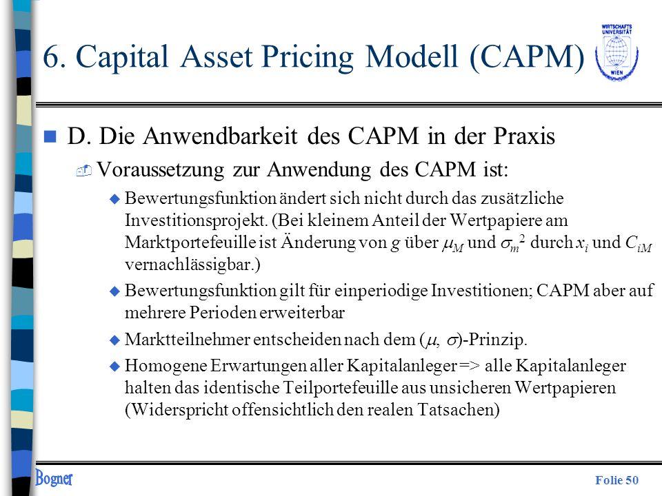 Folie 50 n D. Die Anwendbarkeit des CAPM in der Praxis  Voraussetzung zur Anwendung des CAPM ist: Bewertungsfunktion ändert sich nicht durch das zusä