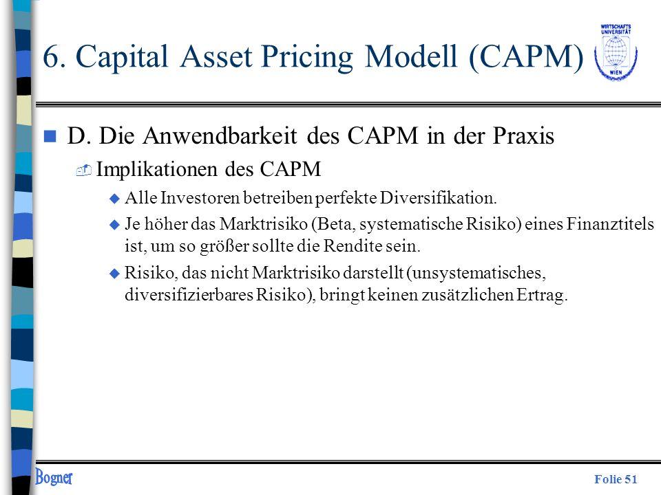 Folie 51 n D. Die Anwendbarkeit des CAPM in der Praxis  Implikationen des CAPM u Alle Investoren betreiben perfekte Diversifikation. u Je höher das M