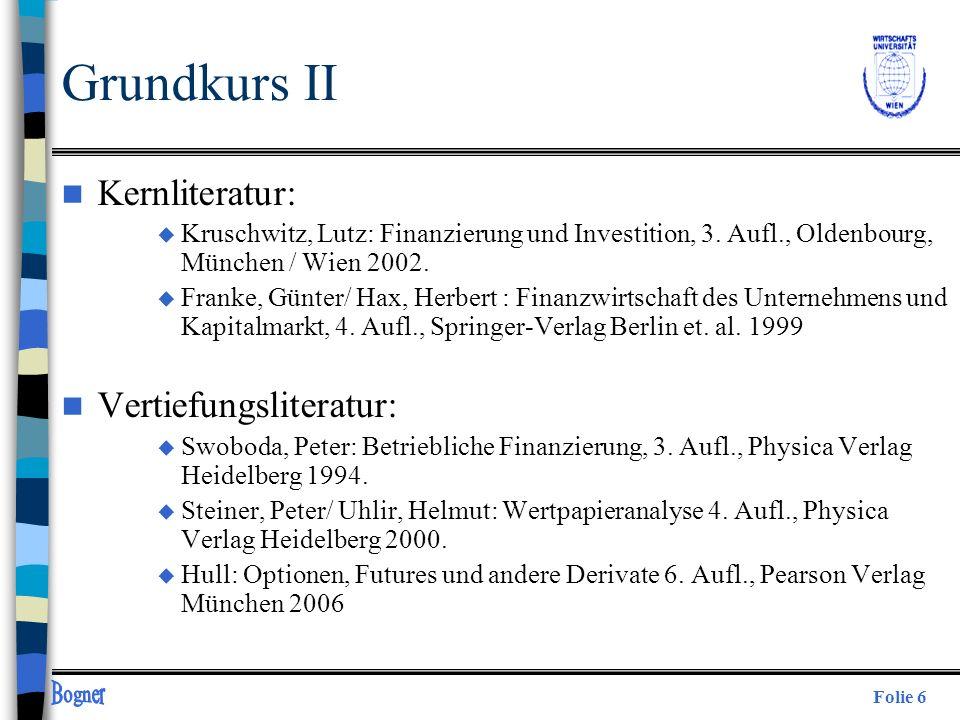 Folie 6 Grundkurs II n Kernliteratur: u Kruschwitz, Lutz: Finanzierung und Investition, 3. Aufl., Oldenbourg, München / Wien 2002. u Franke, Günter/ H