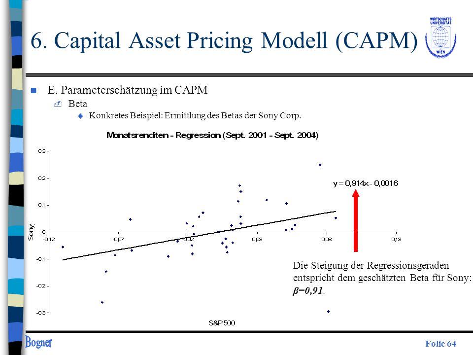 Folie 64 6. Capital Asset Pricing Modell (CAPM) n E. Parameterschätzung im CAPM  Beta u Konkretes Beispiel: Ermittlung des Betas der Sony Corp. Die S