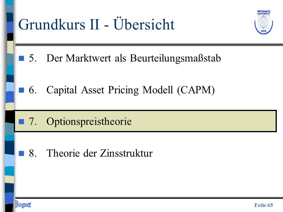 Folie 65 Grundkurs II - Übersicht n 5. Der Marktwert als Beurteilungsmaßstab n 6.Capital Asset Pricing Modell (CAPM) n 7.Optionspreistheorie n 8.Theor