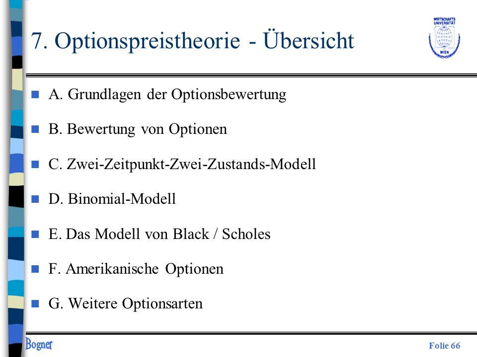 Folie 66 7. Optionspreistheorie - Übersicht n A. Grundlagen der Optionsbewertung n B. Bewertung von Optionen n C. Zwei-Zeitpunkt-Zwei-Zustands-Modell