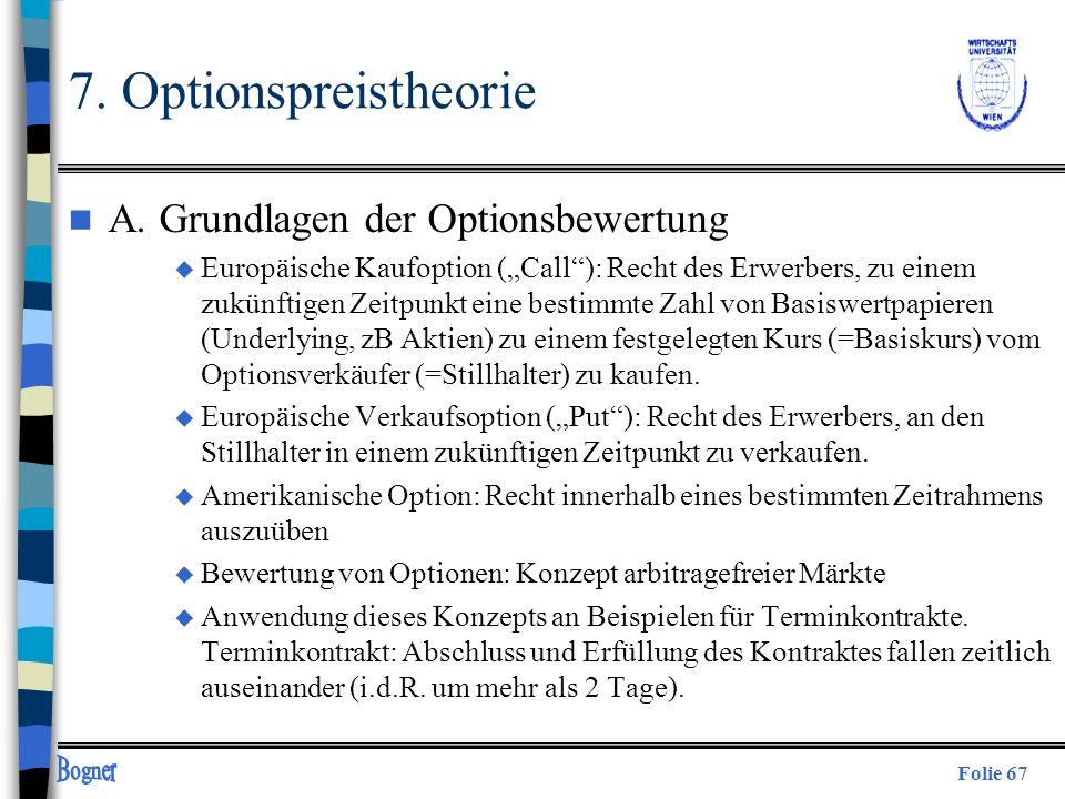 Folie 67 7. Optionspreistheorie n A. Grundlagen der Optionsbewertung u Europäische Kaufoption (Call): Recht des Erwerbers, zu einem zukünftigen Zeitpu