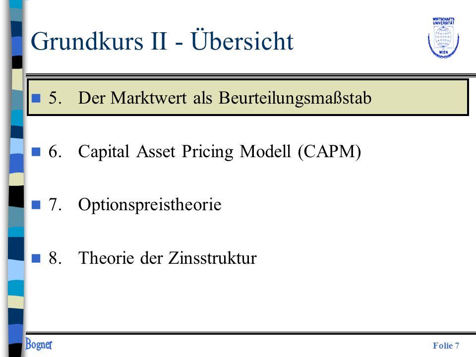 Folie 7 Grundkurs II - Übersicht n 5. Der Marktwert als Beurteilungsmaßstab n 6.Capital Asset Pricing Modell (CAPM) n 7.Optionspreistheorie n 8.Theori