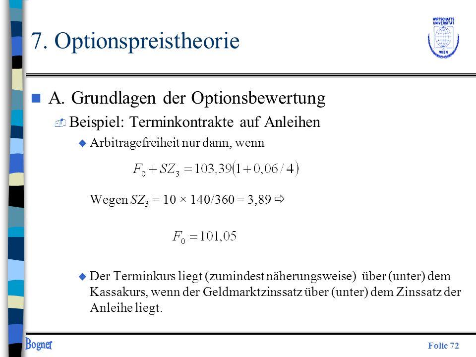 Folie 72 n A. Grundlagen der Optionsbewertung  Beispiel: Terminkontrakte auf Anleihen u Arbitragefreiheit nur dann, wenn Wegen SZ 3 = 10 × 140/360 =