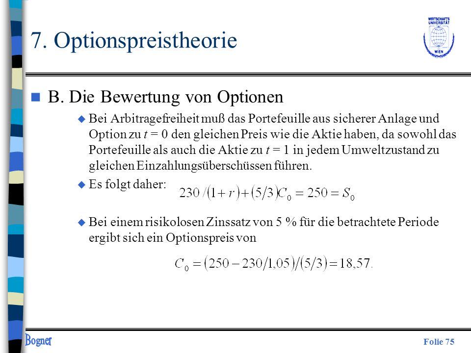 Folie 75 n B. Die Bewertung von Optionen u Bei Arbitragefreiheit muß das Portefeuille aus sicherer Anlage und Option zu t = 0 den gleichen Preis wie d