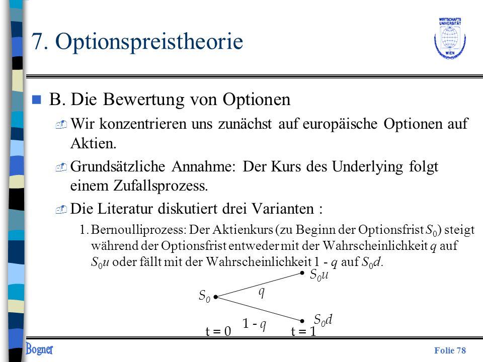 Folie 78 7. Optionspreistheorie n B. Die Bewertung von Optionen  Wir konzentrieren uns zunächst auf europäische Optionen auf Aktien.  Grundsätzliche