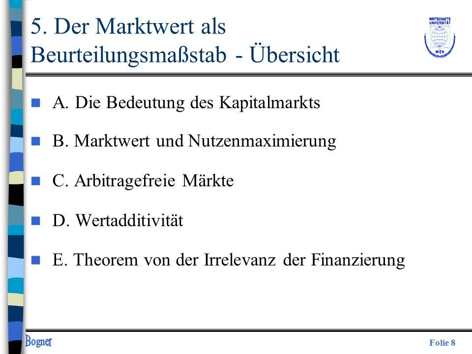 Folie 8 5. Der Marktwert als Beurteilungsmaßstab - Übersicht n A. Die Bedeutung des Kapitalmarkts n B. Marktwert und Nutzenmaximierung n C. Arbitragef