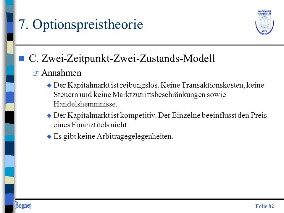 Folie 82 7. Optionspreistheorie n C. Zwei-Zeitpunkt-Zwei-Zustands-Modell  Annahmen u Der Kapitalmarkt ist reibungslos. Keine Transaktionskosten, kein