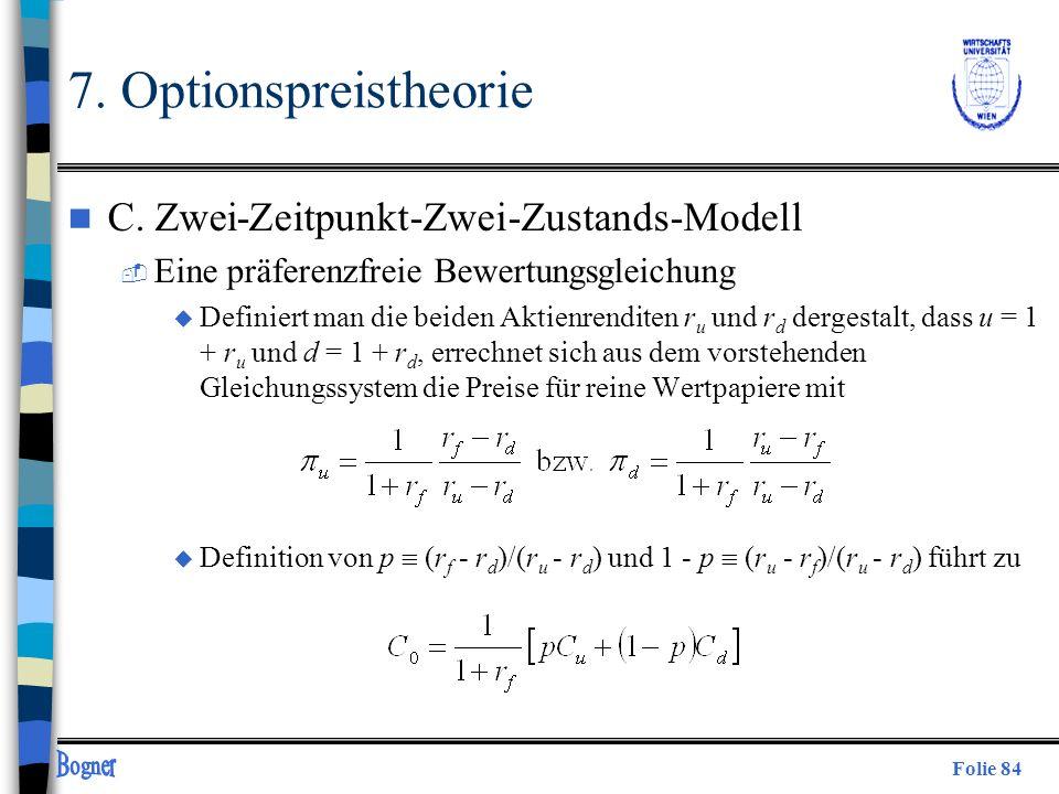 Folie 84 7. Optionspreistheorie n C. Zwei-Zeitpunkt-Zwei-Zustands-Modell  Eine präferenzfreie Bewertungsgleichung u Definiert man die beiden Aktienre