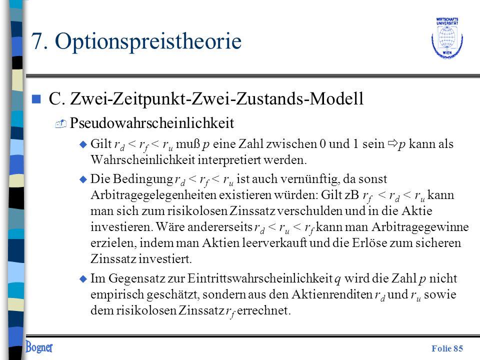 Folie 85 7. Optionspreistheorie n C. Zwei-Zeitpunkt-Zwei-Zustands-Modell  Pseudowahrscheinlichkeit u Gilt r d < r f < r u muß p eine Zahl zwischen 0