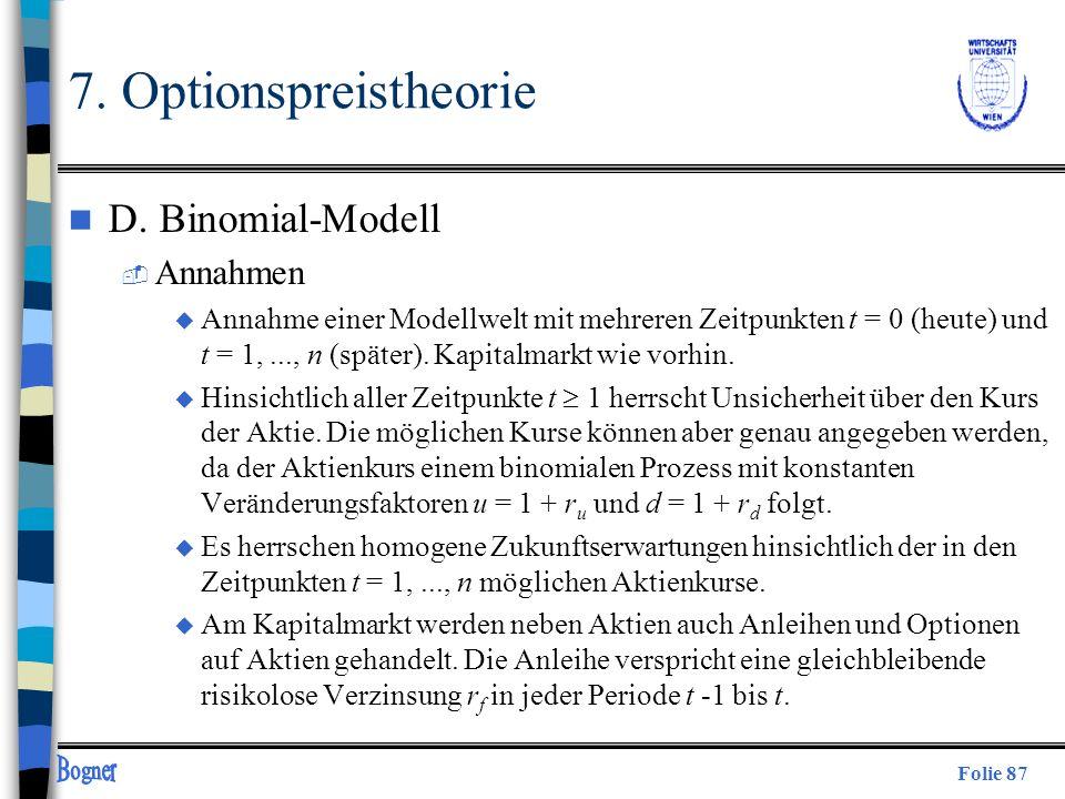 Folie 87 7. Optionspreistheorie n D. Binomial-Modell  Annahmen u Annahme einer Modellwelt mit mehreren Zeitpunkten t = 0 (heute) und t = 1,..., n (sp
