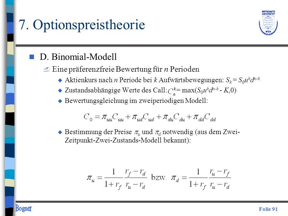 Folie 91 7. Optionspreistheorie n D. Binomial-Modell  Eine präferenzfreie Bewertung für n Perioden u Aktienkurs nach n Periode bei k Aufwärtsbewegung