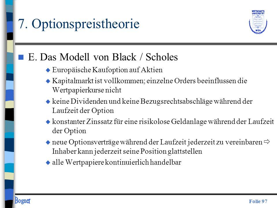 Folie 97 7. Optionspreistheorie n E. Das Modell von Black / Scholes u Europäische Kaufoption auf Aktien u Kapitalmarkt ist vollkommen; einzelne Orders