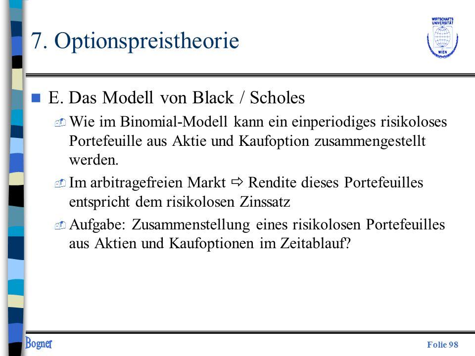 Folie 98 7. Optionspreistheorie n E. Das Modell von Black / Scholes  Wie im Binomial-Modell kann ein einperiodiges risikoloses Portefeuille aus Aktie