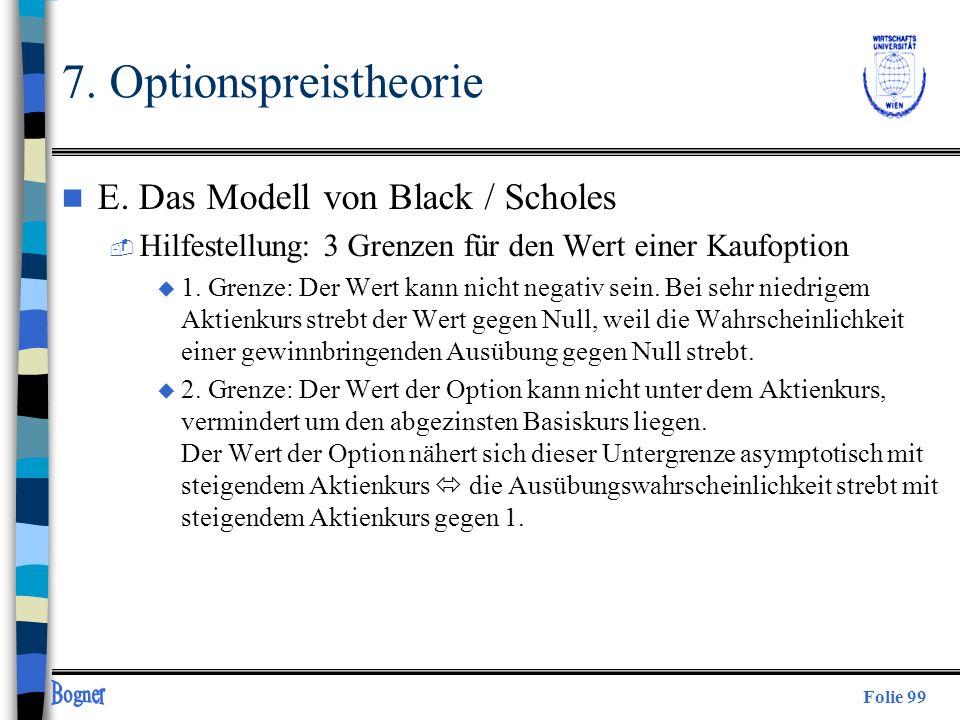 Folie 99 n E. Das Modell von Black / Scholes  Hilfestellung: 3 Grenzen für den Wert einer Kaufoption u 1. Grenze: Der Wert kann nicht negativ sein. B