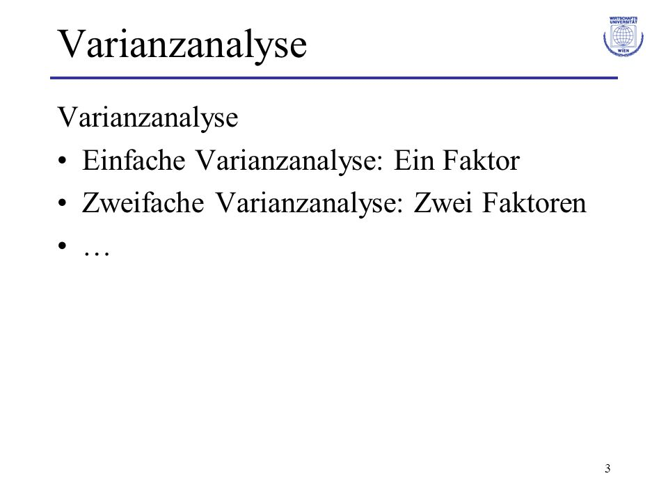 24 Varianzanalyse Zweifache Varianzanalyse: –2 Faktoren (A und B, wobei r Faktorstufen bei A und p Faktorstufen bei B) –1 metrische Variable Unterscheidung: –Modell ohne Wechselwirkungen zw.