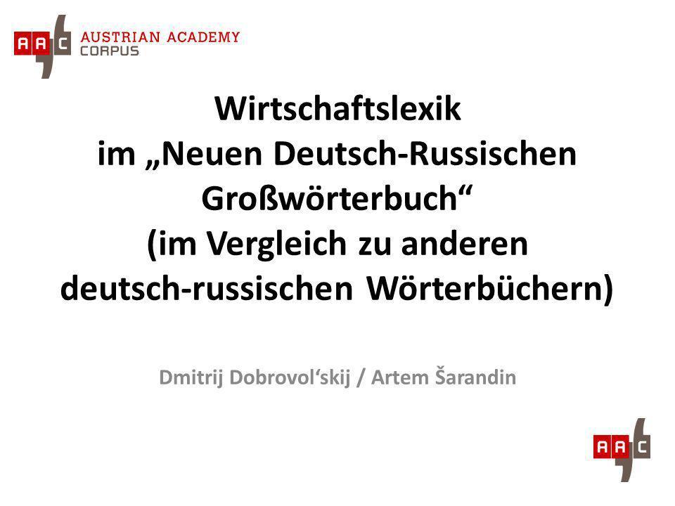 Wirtschaftslexik im Neuen Deutsch-Russischen Großwörterbuch (im Vergleich zu anderen deutsch-russischen Wörterbüchern) Dmitrij Dobrovolskij / Artem Ša