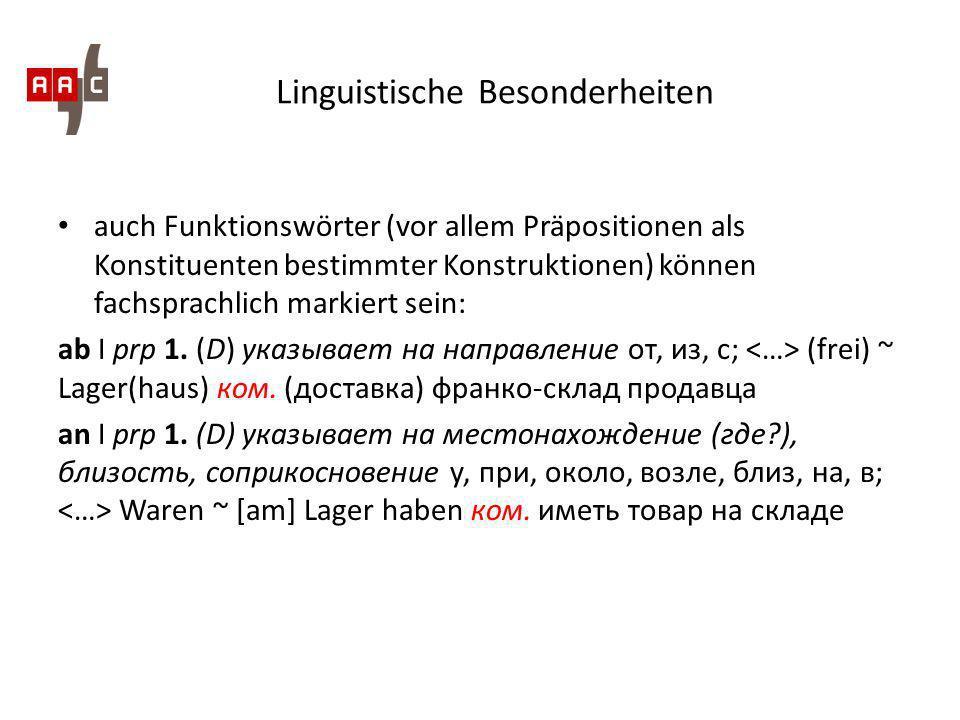 Linguistische Besonderheiten auch Funktionswörter (vor allem Präpositionen als Konstituenten bestimmter Konstruktionen) können fachsprachlich markiert